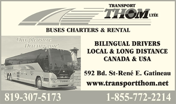 Transport Thom Ltée (819-663-7253) - Display Ad - BUSES CHARTERS & RENTAL Our pleasureOur pleasure BILINGUAL DRIVERS Driving you!Driving you! LOCAL & LONG DISTANCE CANADA & USA www.transportthom.net