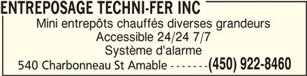 Entreposage Techni-Fer Inc (450-922-8460) - Annonce illustrée======= - ENTREPOSAGE TECHNI-FER INCENTREPOSAGE TECHNI-FER INC ENTREPOSAGE TECHNI-FER INC Mini entrepôts chauffés diverses grandeurs Accessible 24/24 7/7 Système d'alarme (450) 922-8460 540 Charbonneau St Amable -------