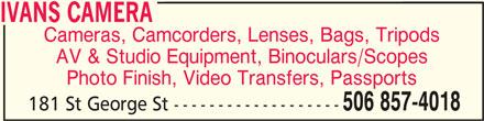 Ivan's Camera (506-857-4018) - Display Ad - IVANS CAMERAIVANS CAMERA IVANS CAMERA Cameras, Camcorders, Lenses, Bags, Tripods AV & Studio Equipment, Binoculars/Scopes Photo Finish, Video Transfers, Passports 506 857-4018 181 St George St -------------------