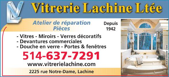 Vitrerie Lachine Ltée (514-637-7291) - Annonce illustrée======= - Atelier de réparation Depuis Pièces 1942 tres - Miroirs - Verres décoratifs - Devantures commerciales - Douche en verre - Portes & fenêtres erie Ltéeerie Ltée- Vi 514- 637-7291 AA Vitr www.vitrerielachine.com 2225 rue Notre-Dame, Lachine