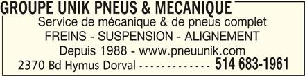Pneus Unik (514-683-1961) - Annonce illustrée======= - GROUPE UNIK PNEUS & MECANIQUEGROUPE UNIK PNEUS & MECANIQUE GROUPE UNIK PNEUS & MECANIQUE GROUPE UNIK PNEUS & MECANIQUEGROUPE UNIK PNEUS & MECANIQUE Service de mécanique & de pneus complet FREINS - SUSPENSION - ALIGNEMENT Depuis 1988 - www.pneuunik.com 514 683-1961 2370 Bd Hymus Dorval -------------
