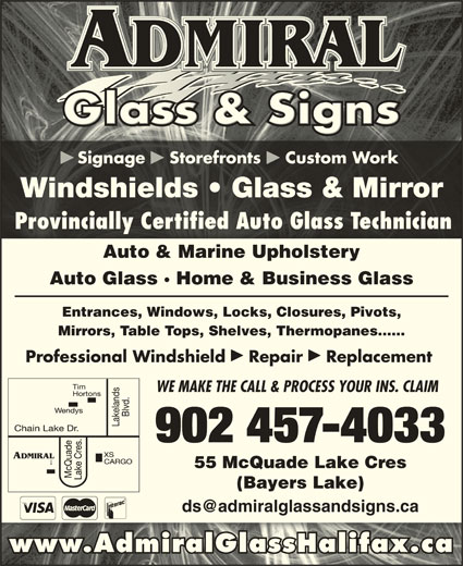 Admiral Glass & Signs (902-457-4033) - Display Ad - þ þþ Signage  Storefronts  Custom WorkSignag Storefronts  Custom Work Windshields   Glass & MirrorWindshields   Glass & Mirror Provincially Certified Auto Glass TechnicianProvinciallyCertifiedAutoGlassTechnician Auto & Marine Upholstery Auto Glass · Home & Business Glass Entrances, Windows, Locks, Closures, Pivots, Mirrors, Table Tops, Shelves, Thermopanes...... þþ Professional Windshield  Repair  Replacement WE MAKE THE CALL & PROCESS YOUR INS. CLAIM 902 457-4033 55 McQuade Lake Cres (Bayers Lake) www.AdmiralGlassHalifax.ca
