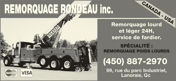 Remorquage Rondeau (450-887-2970) - Annonce illustrée======= - REMORQUAGE RONDEAU inc.O REMORQUAGE RONDEAU inc.RO Remorquage lourd et léger 24H, service de fardier. SPÉCIALITÉ :SPÉCIALITÉ : REMORQUAGE POIDS LOURDSREMORQUAGE POIDS LOURDS (450) 887-2970 99,rue du parc Industriel, Lanoraie, Qc