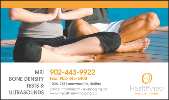 Health View Medical Imaging (902-443-9922) - Display Ad - MRI 902-443-9922 Fax: 902-445-6408 BONE DENSITY 100A-255 Lacewood Dr, Halifax TESTS & ULTRASOUNDS www.healthviewimaging.ca
