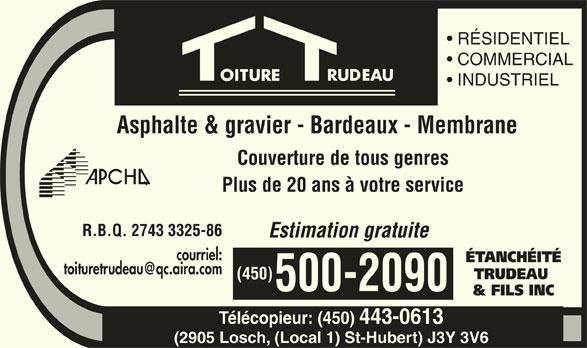 Etanchéité Trudeau & Fils Inc (450-443-4150) - Annonce illustrée======= - R.B.Q. 2743 3325-86 Estimation gratuite courriel: ÉTANCHÉITÉ TRUDEAU (450) 500-2090 & FILS INC Télécopieur: (450) 443-0613 (2905 Losch, (Local 1) St-Hubert) J3Y 3V6 RÉSIDENTIEL COMMERCIAL INDUSTRIEL Asphalte & gravier - Bardeaux - Membrane Couverture de tous genres Plus de 20 ans à votre service