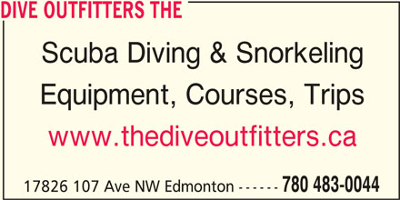 The Dive Outfitters (780-483-0044) - Display Ad - www.thediveoutfitters.ca 780 483-0044 17826 107 Ave NW Edmonton ------ DIVE OUTFITTERS THE Scuba Diving & Snorkeling Equipment, Courses, Trips