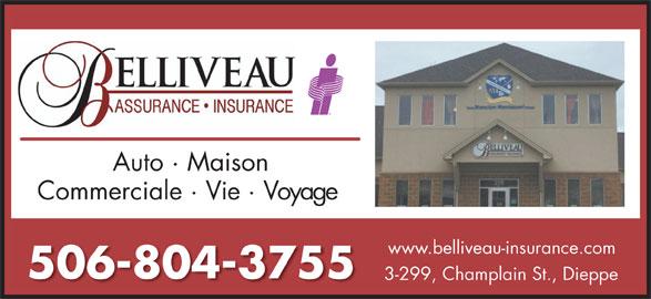 Assurance Belliveau Insurance (506-853-3385) - Annonce illustrée======= - 3-299, Champlain St., Dieppe Auto · Maison Commerciale · Vie · Voyage www.belliveau-insurance.com 506-804-3755