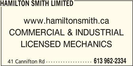 Hamilton Smith Limited (613-962-2334) - Display Ad - HAMILTON SMITH LIMITED www.hamiltonsmith.ca COMMERCIAL & INDUSTRIAL LICENSED MECHANICS 613 962-2334 41 Cannifton Rd -------------------