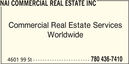 NAI Commercial Real Estate Inc (780-436-7410) - Display Ad - NAI COMMERCIAL REAL ESTATE INC Commercial Real Estate Services Worldwide 780 436-7410 4601 99 St ------------------------