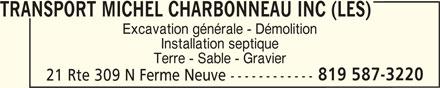 Les Transport Michel Charbonneau Inc (819-587-3220) - Display Ad - TRANSPORT MICHEL CHARBONNEAU INC (LES) Excavation générale - Démolition Installation septique Terre - Sable - Gravier 819 587-3220 21 Rte 309 N Ferme Neuve ------------ TRANSPORT MICHEL CHARBONNEAU INC (LES) Excavation générale - Démolition Installation septique Terre - Sable - Gravier 819 587-3220 21 Rte 309 N Ferme Neuve ------------