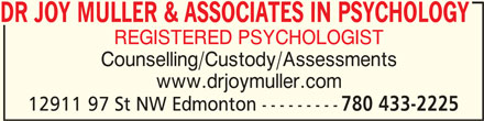 Dr Joy Muller & Associates In Psychology (780-433-2225) - Display Ad - DR JOY MULLER & ASSOCIATES IN PSYCHOLOGY REGISTERED PSYCHOLOGIST Counselling/Custody/Assessments www.drjoymuller.com 12911 97 St NW Edmonton --------- 780 433-2225