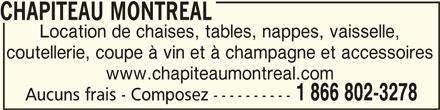 Chapiteau Montréal Inc (1-855-576-1578) - Annonce illustrée======= - CHAPITEAU MONTREALCHAPITEAU MONTREAL CHAPITEAU MONTREAL Location de chaises, tables, nappes, vaisselle, coutellerie, coupe à vin et à champagne et accessoires www.chapiteaumontreal.com 1 866 802-3278 Aucuns frais - Composez ----------