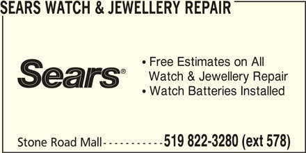 Sears Department Store (519-822-3280) - Display Ad - SEARS WATCH & JEWELLERY REPAIR  Free Estimates on All Watch & Jewellery Repair  Watch Batteries Installed 519 822-3280 (ext 578) Stone Road Mall-----------