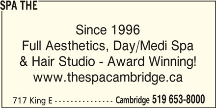 The Spa (519-653-8000) - Display Ad - SPA THE Since 1996 Full Aesthetics, Day/Medi Spa & Hair Studio - Award Winning! www.thespacambridge.ca Cambridge 519 653-8000 717 King E ---------------