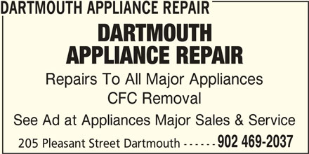Dartmouth Appliance Repair (902-469-2037) - Display Ad - DARTMOUTH APPLIANCE REPAIR Repairs To All Major Appliances CFC Removal See Ad at Appliances Major Sales & Service 902 469-2037 205 Pleasant Street Dartmouth ------