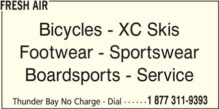 Fresh Air (807-623-3800) - Display Ad - FRESH AIR Bicycles - XC Skis Footwear - Sportswear Boardsports - Service 1 877 311-9393 Thunder Bay No Charge - Dial ------