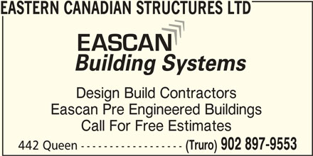 Eastern Canadian Structures Ltd (902-897-9553) - Display Ad - EASTERN CANADIAN STRUCTURES LTD Design Build Contractors Eascan Pre Engineered Buildings Call For Free Estimates (Truro) 902 897-9553 442 Queen ------------------