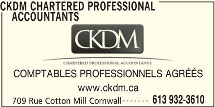 CKDM Chartered Professional Accountants (613-932-3610) - Annonce illustrée======= - CKDM CHARTERED PROFESSIONAL ACCOUNTANTS COMPTABLES PROFESSIONNELS AGRÉÉS ------- 613 932-3610 CKDM CHARTERED PROFESSIONAL     ACCOUNTANTS 709 Rue Cotton Mill Cornwall www.ckdm.ca