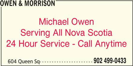 Owen & Morrison (902-499-0433) - Display Ad - OWEN & MORRISON Michael Owen Serving All Nova Scotia 24 Hour Service - Call Anytime 902 499-0433 604 Queen Sq----------------------