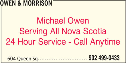 Owen & Morrison (902-499-0433) - Display Ad - OWEN & MORRISON Michael Owen Serving All Nova Scotia 24 Hour Service - Call Anytime 902 499-0433 604 Queen Sq----------------------