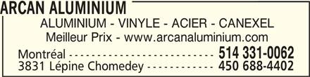 Arcan Aluminium (514-331-0062) - Annonce illustrée======= - ARCAN ALUMINIUMARCAN ALUMINIUM ARCAN ALUMINIUM ALUMINIUM - VINYLE - ACIER - CANEXEL Meilleur Prix - www.arcanaluminium.com 514 331-0062 Montréal -------------------------- 3831 Lépine Chomedey ------------ 450 688-4402