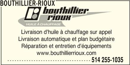 Bouthillier-Rioux (514-255-1035) - Annonce illustrée======= - BOUTHILLIER-RIOUX Livraison d'huile à chauffage sur appel Livraison automatique et plan budgétaire Réparation et entretien d'équipements www.bouthillierrioux.com ----------------------------------- 514 255-1035