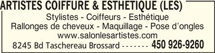 Les Artistes Coiffure & Esthétique (450-926-9260) - Annonce illustrée======= - ARTISTES COIFFURE & ESTHETIQUE (LES)ARTISTES COIFFURE & ESTHETIQUE (LES) ARTISTES COIFFURE & ESTHETIQUE (LES) ARTISTES COIFFURE & ESTHETIQUE (LES)ARTISTES COIFFURE & ESTHETIQUE (LES) Stylistes - Coiffeurs - Esthétique Rallonges de cheveux - Maquillage - Pose d ongles www.salonlesartistes.com 450 926-9260 8245 Bd Taschereau Brossard -------