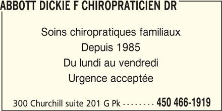 Abbott Dickie F Chiropraticien Dr (450-466-1919) - Annonce illustrée======= - ABBOTT DICKIE F CHIROPRATICIEN DR Soins chiropratiques familiaux Urgence acceptée 450 466-1919 300 Churchill suite 201 G Pk -------- Du lundi au vendredi Depuis 1985