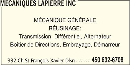 Mécaniques Lapierre Inc (450-632-6708) - Annonce illustrée======= - MECANIQUES LAPIERRE INC MÉCANIQUE GÉNÉRALE RÉUSINAGE: Transmission, Différentiel, Alternateur Boîtier de Directions, Embrayage, Démarreur 450 632-6708 332 Ch St François Xavier Dlsn ------