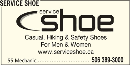 Service Shoe Repair & Boot Shop Ltd (506-389-3000) - Display Ad - SERVICE SHOE service Casual, Hiking & Safety Shoes www.serviceshoe.ca 506 389-3000 55 Mechanic ---------------------- SERVICE SHOE service Casual, Hiking & Safety Shoes For Men & Women www.serviceshoe.ca 506 389-3000 55 Mechanic ---------------------- For Men & Women