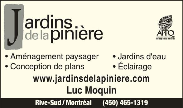 Jardins De La Pinière (450-465-1319) - Annonce illustrée======= - Aménagement paysager Jardins d'eau Éclairage Conception de plans www.jardinsdelapiniere.com Rive-Sud / Montréal      (450) 465-1319 Luc Moquin