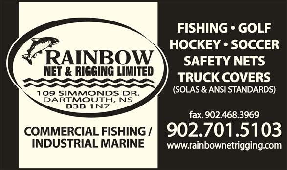 Rainbow Net & Rigging Ltd (902-468-7503) - Display Ad - FISHING   GOLF HOCKEY   SOCCER SAFETY NETS TRUCK COVERS (SOLAS & ANSI STANDARDS) fax. 902.468.3969 COMMERCIAL FISHING / 902.701.5103 INDUSTRIAL MARINE www.rainbownetrigging.com