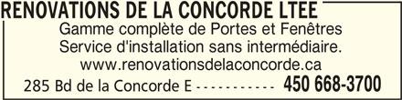 Rénovations De La Concorde Ltée (450-668-3700) - Annonce illustrée======= - Gamme complète de Portes et Fenêtres Service d'installation sans intermédiaire. www.renovationsdelaconcorde.ca 450 668-3700 285 Bd de la Concorde E ----------- RENOVATIONS DE LA CONCORDE LTEE RENOVATIONS DE LA CONCORDE LTEE