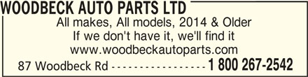 Woodbeck Auto Parts (Stirling) Ltd (613-395-3336) - Display Ad - WOODBECK AUTO PARTS LTD All makes, All models, 2014 & Older If we don't have it, we'll find it www.woodbeckautoparts.com 1 800 267-2542 87 Woodbeck Rd ----------------- WOODBECK AUTO PARTS LTDWOODBECK AUTO PARTS LTD
