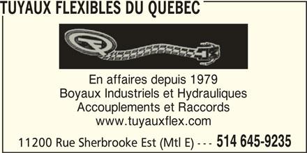 Tuyaux Flexibles Du Québec (514-645-9235) - Annonce illustrée======= - TUYAUX FLEXIBLES DU QUEBEC En affaires depuis 1979 Boyaux Industriels et Hydrauliques Accouplements et Raccords www.tuyauxflex.com 514 645-9235 11200 Rue Sherbrooke Est (Mtl E) ---
