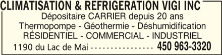 Climatisation & Réfrigération Vigi Inc (450-963-3320) - Annonce illustrée======= - CLIMATISATION & REFRIGERATION VIGI INCCLIMATISATION & REFRIGERATION VIGI INC CLIMATISATION & REFRIGERATION VIGI INC Dépositaire CARRIER depuis 20 ans Thermopompe - Géothermie - Déshumidification RÉSIDENTIEL - COMMERCIAL - INDUSTRIEL 450 963-3320 1190 du Lac de Mai ----------------
