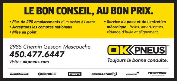 OK Pneus (450-477-6447) - Annonce illustrée======= - Plus de 290 emplacements d'un océan à l'autre mécanique - freins, amortisseurs, Acceptons les comptes nationaux vidange d huile et alignement. Mise au point 2985 Chemin Gascon Mascouche 450.477.6447 Service du pneu et de l'entretien Visitez okpneus.com