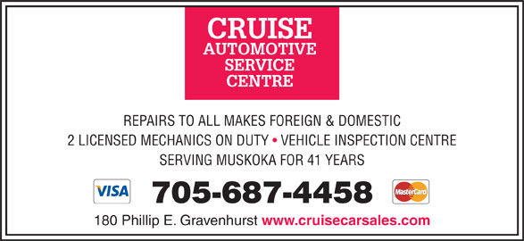 Cruise Automotive & Towing Inc (705-687-4458) - Display Ad - REPAIRS TO ALL MAKES FOREIGN & DOMESTIC SERVING MUSKOKA FOR 41 YEARS 705-687-4458 180 Phillip E. Gravenhurst www.cruisecarsales.com 2 LICENSED MECHANICS ON DUTY   VEHICLE INSPECTION CENTRE