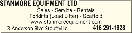 Stanmore Equipment Ltd (416-291-1928) - Display Ad - STANMORE EQUIPMENT LTDSTANMORE EQUIPMENT LTD STANMORE EQUIPMENT LTD STANMORE EQUIPMENT LTDSTANMORE EQUIPMENT LTD Sales - Service - Rentals Forklifts (Load Lifter) - Scaffold www.stanmoreequipment.com 416 291-1928 3 Anderson Blvd Stouffville ----------