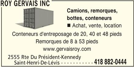 Roy Gervais Inc (418-882-0444) - Annonce illustrée======= - 2555 Rte Du Président-Kennedy 418 882-0444 ROY GERVAIS INC Saint-Henri-De-Lévis - - - - - - - - - - - ROY GERVAIS INC Camions, remorques, bottes, conteneurs Achat, vente, location Conteneurs d'entreposage de 20, 40 et 48 pieds Remorques de 8 à 53 pieds www.gervaisroy.com