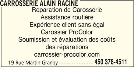Carrossier Procolor (450-378-4511) - Annonce illustrée======= - Soumission et évaluation des coûts des réparations carrossier-procolor.com 450 378-4511 19 Rue Martin Granby -------------- Expérience client sans égal Réparation de Carosserie Carossier ProColor CARROSSERIE ALAIN RACINE Assistance routière