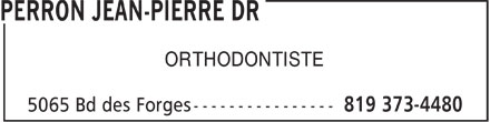 Perron Jean-Pierre Dr (819-373-4480) - Annonce illustrée - ORTHODONTISTE  ORTHODONTISTE  ORTHODONTISTE  ORTHODONTISTE