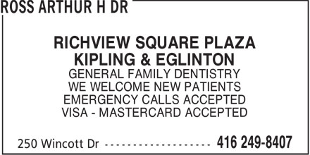Ross Arthur H Dr (416-249-8407) - Annonce illustrée - RICHVIEW SQUARE PLAZA KIPLING & EGLINTON GENERAL FAMILY DENTISTRY WE WELCOME NEW PATIENTS EMERGENCY CALLS ACCEPTED VISA - MASTERCARD ACCEPTED
