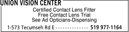 Union Vision Center (519-977-1164) - Display Ad - Certified Contact Lens Fitter Free Contact Lens Trial See Ad Opticians-Dispensing