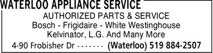 Waterloo Appliance Service (519-884-2507) - Display Ad - AUTHORIZED PARTS & SERVICE Kelvinator, L.G. And Many More AUTHORIZED PARTS & SERVICE Bosch - Frigidaire - White Westinghouse Kelvinator, L.G. And Many More Bosch - Frigidaire - White Westinghouse