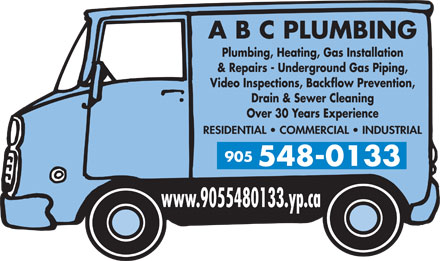 A B C Plumbing (905-548-0133) - Annonce illustr&eacute;e - Over 30 Years Experience RESIDENTIAL   COMMERCIAL   INDUSTRIAL 905 548-0133 www.9055480133.yp.ca A B C PLUMBING Plumbing, Heating, Gas Installation &amp; Repairs - Underground Gas Piping, Video Inspections, Backflow Prevention, Drain &amp; Sewer Cleaning