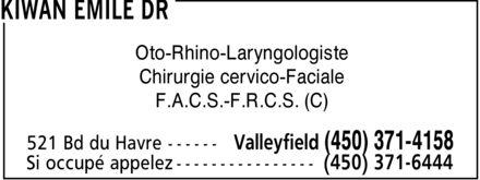 Kiwan Emile Dr (450-371-4158) - Annonce illustrée======= - Oto-Rhino-Laryngologiste Chirurgie cervico-Faciale F.A.C.S.-F.R.C.S. (C)