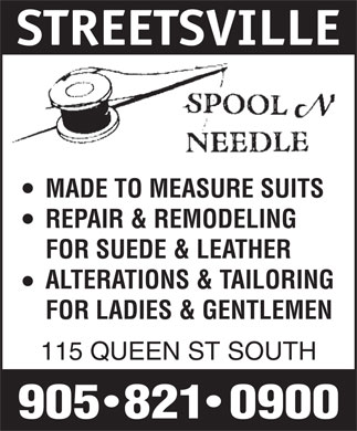 Spool N Needle (905-821-0900) - Display Ad - MADE TO MEASURE SUITS REPAIR & REMODELING FOR SUEDE & LEATHER ALTERATIONS & TAILORING FOR LADIES & GENTLEMEN 115 QUEEN ST SOUTH STREETSVILLE MADE TO MEASURE SUITS REPAIR & REMODELING FOR SUEDE & LEATHER ALTERATIONS & TAILORING FOR LADIES & GENTLEMEN 115 QUEEN ST SOUTH STREETSVILLE