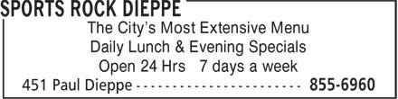 Sports Rock Dieppe (506-855-6960) - Display Ad - The City's Most Extensive Menu - Daily Lunch & Evening Specials - Open 24 Hrs 7 days a week