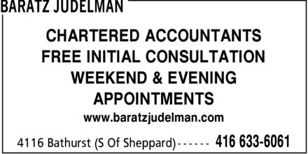 Baratz Judelman (416-633-6061) - Annonce illustrée - BARATZ JUDELMAN CHARTERED ACCOUNTANTS FREE INITIAL CONSULTATION WEEKEND & EVENING APPOINTMENTS www.baratzjudelman.com 4116 Bathurst (S Of Sheppard) 416 633-6061